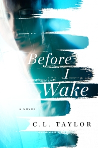 Before I Wake - CL Taylor. Published by Sourcebooks in the USA
